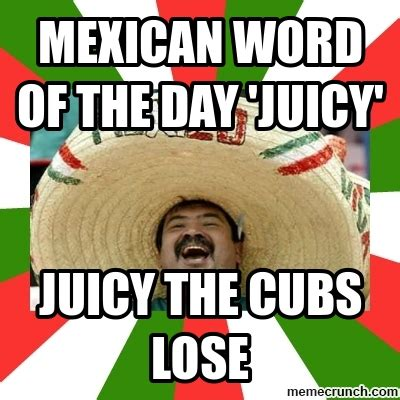 Mexican Word Of The Day Meme - mexican word of the day juicy