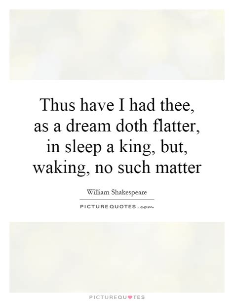 sleep quotes shakespeare in sleep a king but waking no such matter by william