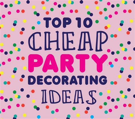10 simple and cheap party decoration ideas cheap party decorating ideas top 10 inexpensive craft