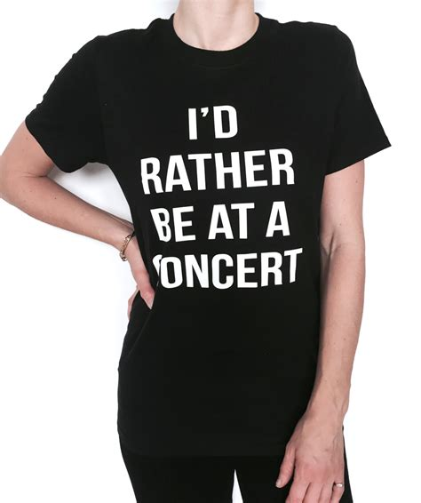 tshirt custom request by email i d rather be at a concert tshirt black fashion