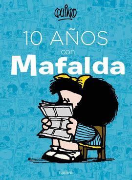 10 anos con mafalda 10 aos con mafalda quino libro en papel 9786073128018