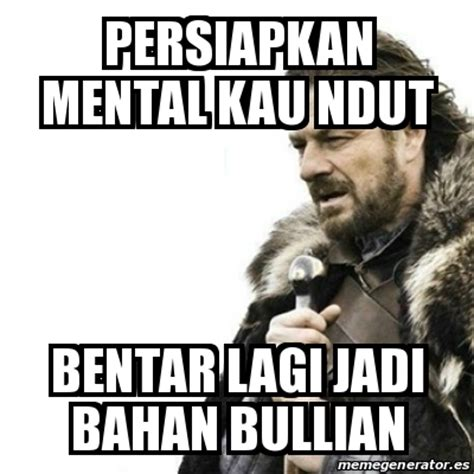Meme Generator Prepare Yourself - meme prepare yourself persiapkan mental kau ndut bentar