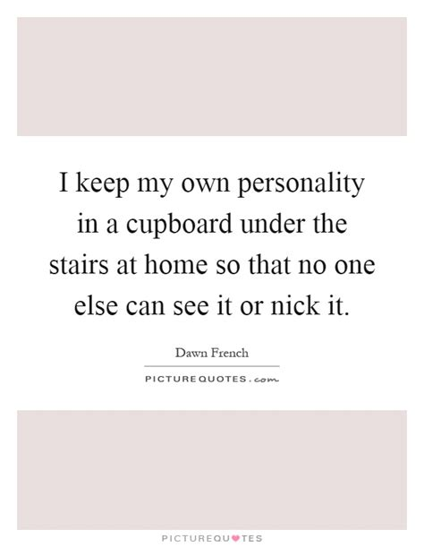 i keep my house messy so that if someone tries to kill me cupboard quotes cupboard sayings cupboard picture quotes