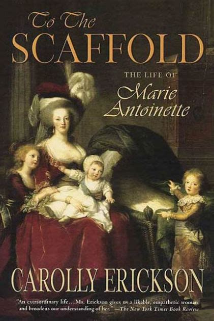 biography book marie antoinette to the scaffold the life of marie antoinette by carolly