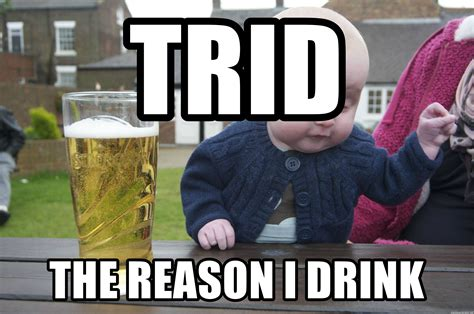 Drunk Toddler Meme - trid the reason i drink drunk baby 1 meme generator
