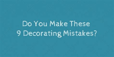 Do You Make These Mistakes On A Date by Do You Make These 9 Decorating Mistakes