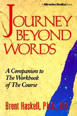 a journey of miracles books journey beyond words a companion to the workbook of the