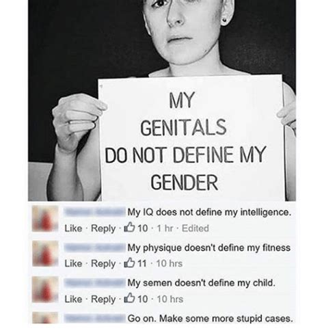 Gender Memes - my genitals do not define my gender my iq does not define my intelligence like reply 10 1 hr