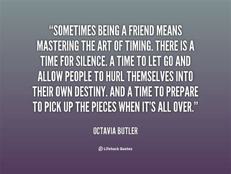 art of being a sometimes being a friend means mastering the art of timing there is a time for silence