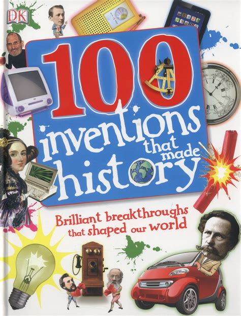 100 inventions that made 1409340988 100 inventions that made history brilliant breakthroughs that shaped our world by dk
