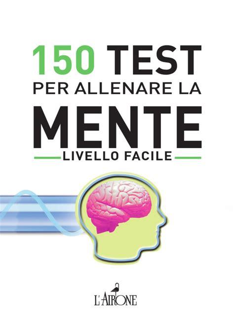 test per la mente 150 test per allenare la mente livello facile by gremese
