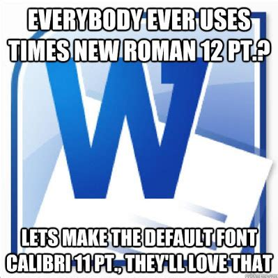 What Font Do They Use In Memes - everybody ever uses times new roman 12 pt let s make the