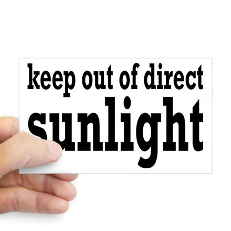 Keep Out Of Direct Sunlight keep out of direct sunlight decal by teeshirtshoppe