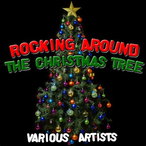 artists who sang rocking around the christmas tree rocking around the tree various artists ecoute gratuite sur deezer
