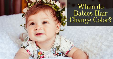 when do babies change colors when do babies hair change color want to the right
