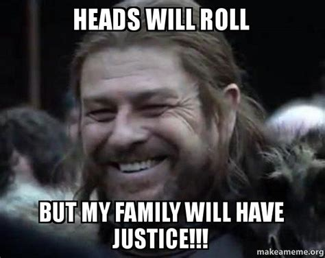 Will Meme - heads will roll but my family will have justice happy