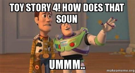 Buzz And Woody Meme - toy story 4 how does that soun ummm buzz and woody