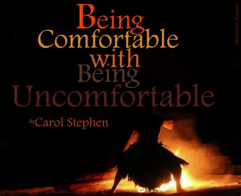 be comfortable being comfortable being uncomfortable
