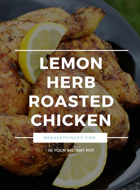 recipe lemon herb instant pot instant pot lemon herb roasted chicken getting fit