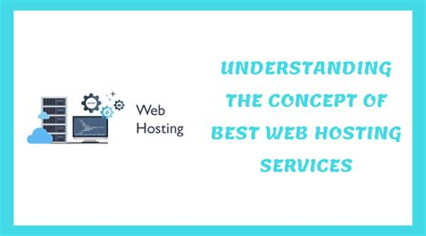 the best web hosting services understanding the concept of best web hosting services
