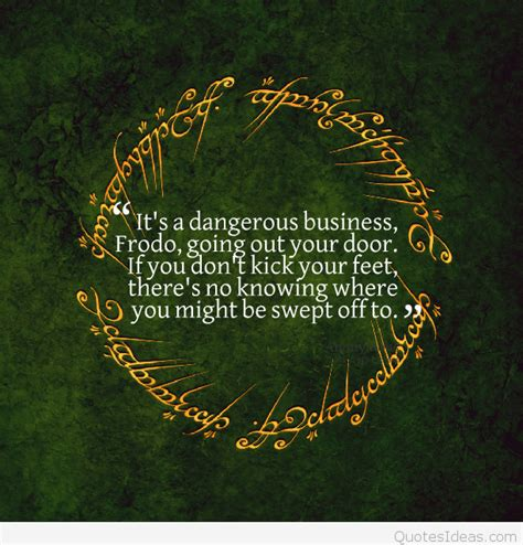 Its Dangerous Business Walking Out Your Front Door Best Frodo Lotr Quotes Sayings Images And Wallpapers