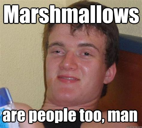 Stoned Meme - marshmallows are people too man over stoned dave