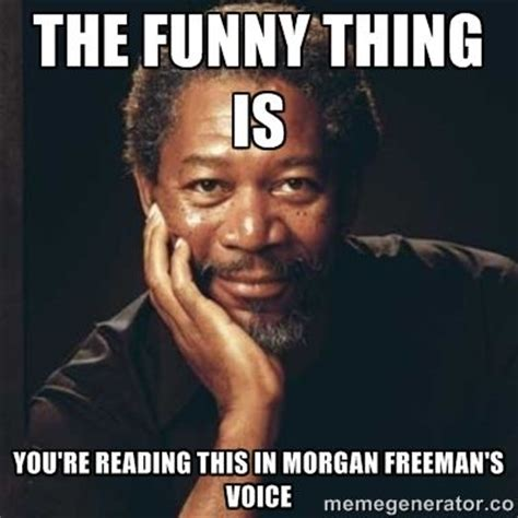 Morgan Freeman Meme - 14 best images about morgan freeman on pinterest client
