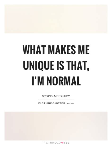 Unique Me what makes me unique is that i m normal picture quotes