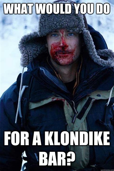 Klondike Bar Meme - what would you do for a klondike bar bear grylls
