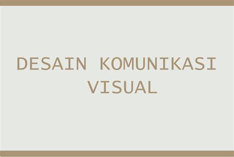 seni rupa desain komunikasi visual sejarah dan pengertian desain komunikasi visual beserta