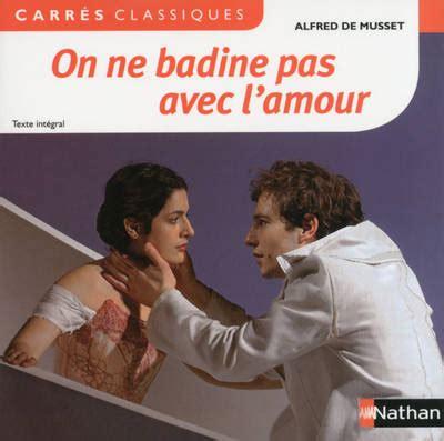 libro on ne badine pas livre on ne badine pas avec l amour proverbe alfred de musset nathan carres clas lyc