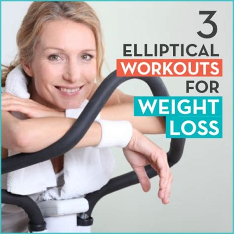 3 elliptical workouts for weight loss get healthy u 3 elliptical workouts for weight loss get healthy u