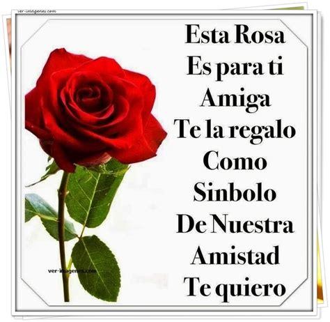 imagenes te extraño para una amiga imagenes de esta rosa es para ti amiga te la regalo como