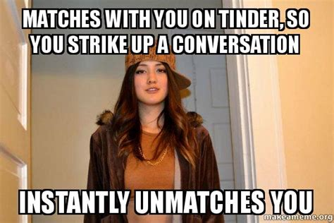 Scumbag Stacy Meme Generator - matches with you on tinder so you strike up a