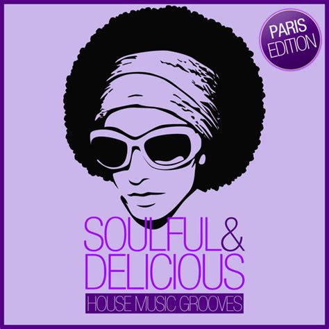 house music artists 2014 various artists soulful delicious house music grooves paris edition