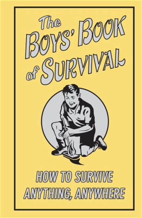 the boy books the boys book of survival how to survive anything