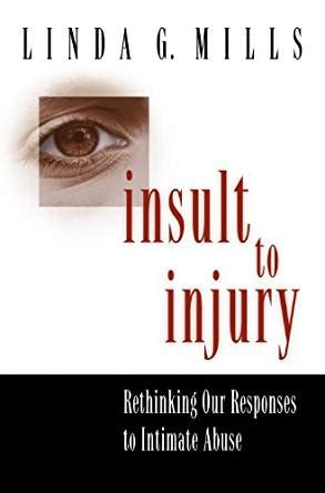 insult to injury rethinking our responses to intimate