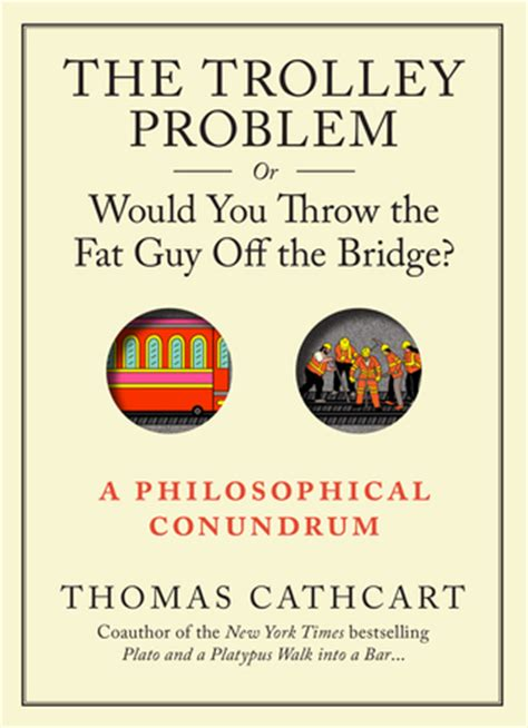 trolley problem or would the trolley problem or would you throw the fat guy off the bridge a philosophical conundrum