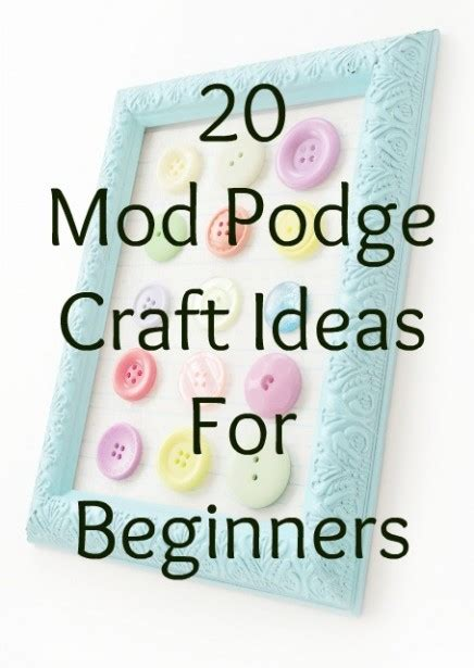 craft projects for beginners 20 mod podge craft ideas for beginners crafting by