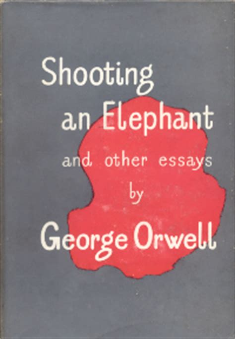 Shooting An Elephant And Other Essays by Remembering George Orwell Een Olifant Omleggen