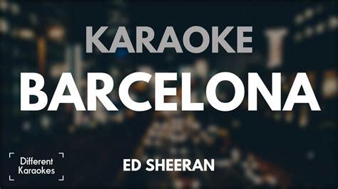barcelona ed sheeran ed sheeran barcelona karaoke youtube