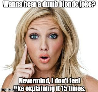 Funny Blonde Memes - dumb blonde joke imgflip