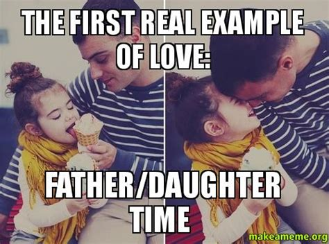 Dad Daughter Meme - the first real exle of love father daughter time