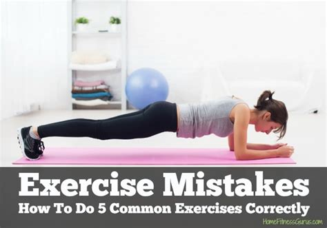 10 Most Common Work Out Mistakes by Exercise Mistakes How To Do 5 Common Exercises Correctly
