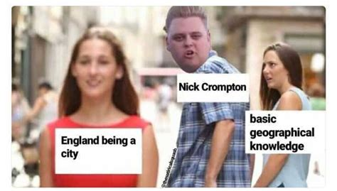 Nick Crompton Memes - dopl3r com memes nick crompton basic geographical knowledge england being a city