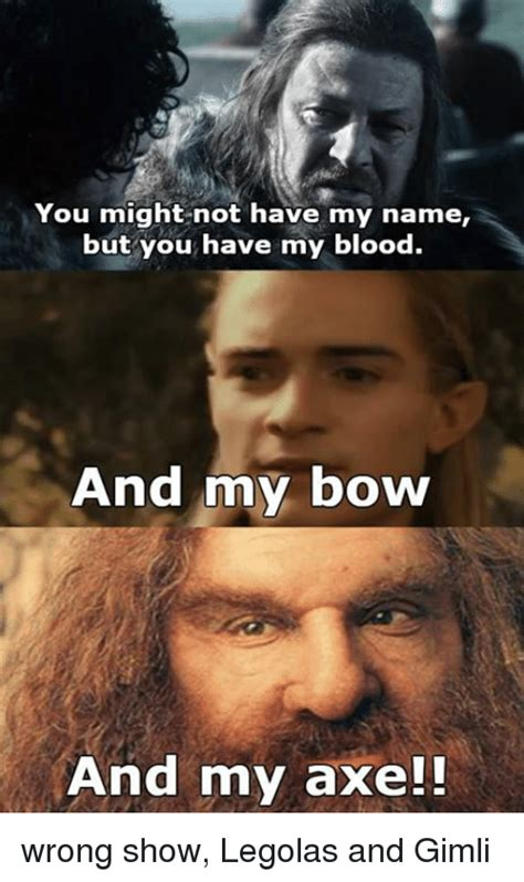 And My Axe Meme - 25 best memes about legolas and gimli legolas and gimli