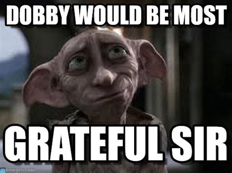 Dobby Meme - dobby would be most dobby the house elf meme on memegen