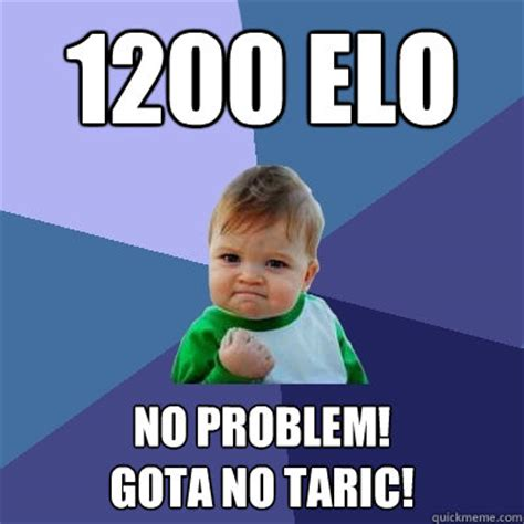 No Problem Meme - 1200 elo no problem gota no taric success kid quickmeme