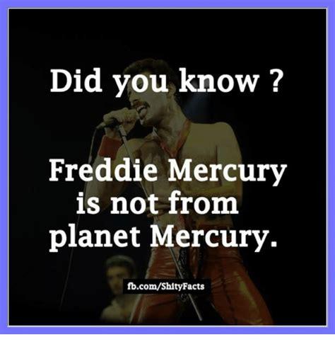 Meme Freddie Mercury - did you know freddie mercury is not from planet mercury fbcomshityfacts meme on esmemes com