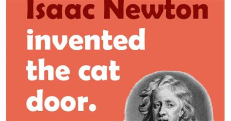 Who Invented The Cat Door by Isaac Newton Invented The Cat Door Http Edidyouknow
